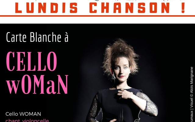 Lundis Chanson ! Carte Blanche à CELLO wOMaN - Photo : Photo David Desreumaux, graphisme Aloïs Marignane