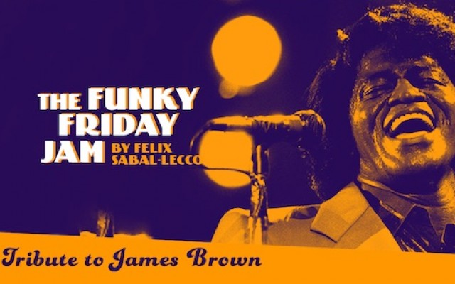 The Funky Friday Jam By Felix Sabal-Lecco : - TRIBUTE TO JAMES BROWN